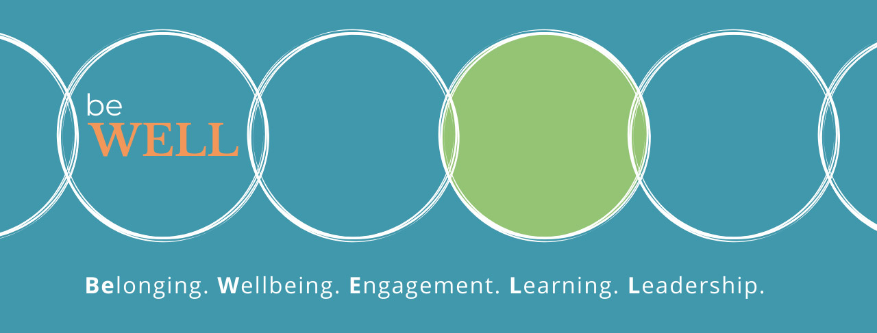 BeWELL: Belonging. Wellbeing. Engagement. Learning. Leadership.